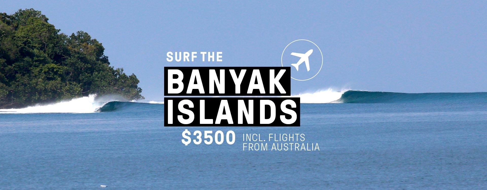 Surf the Banyak Islands for $3500 including return flights from Australia